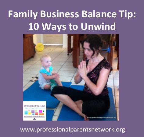 Family Business Balance Tip: 10 ways to unwind